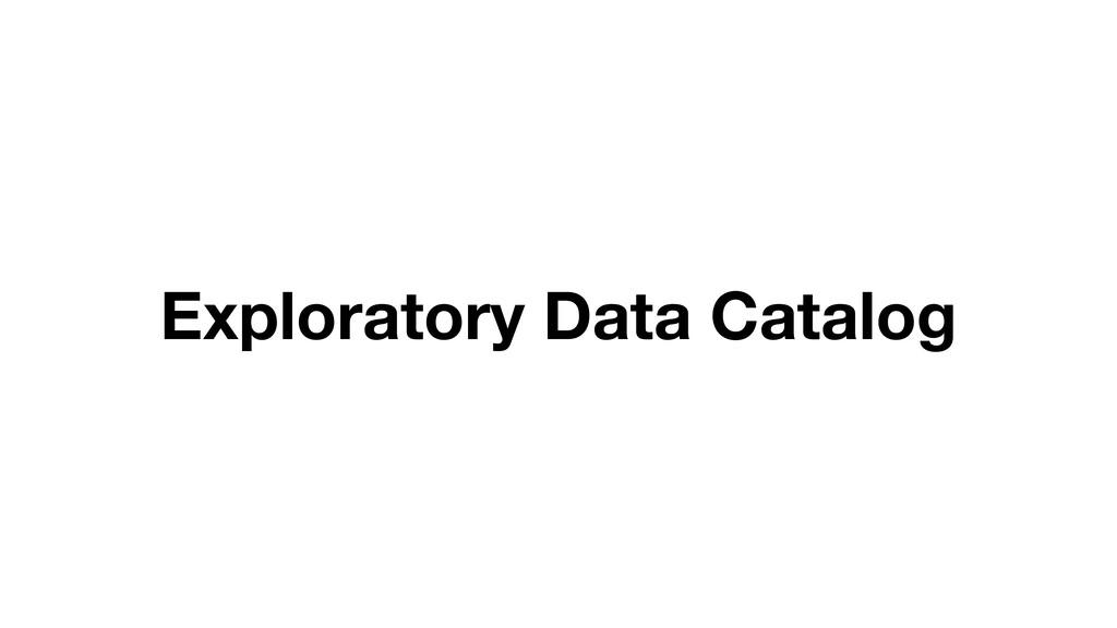 Exploratory Data Catalog