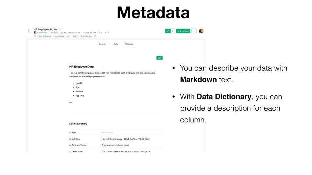 Metadata • You can describe your data with Mark...