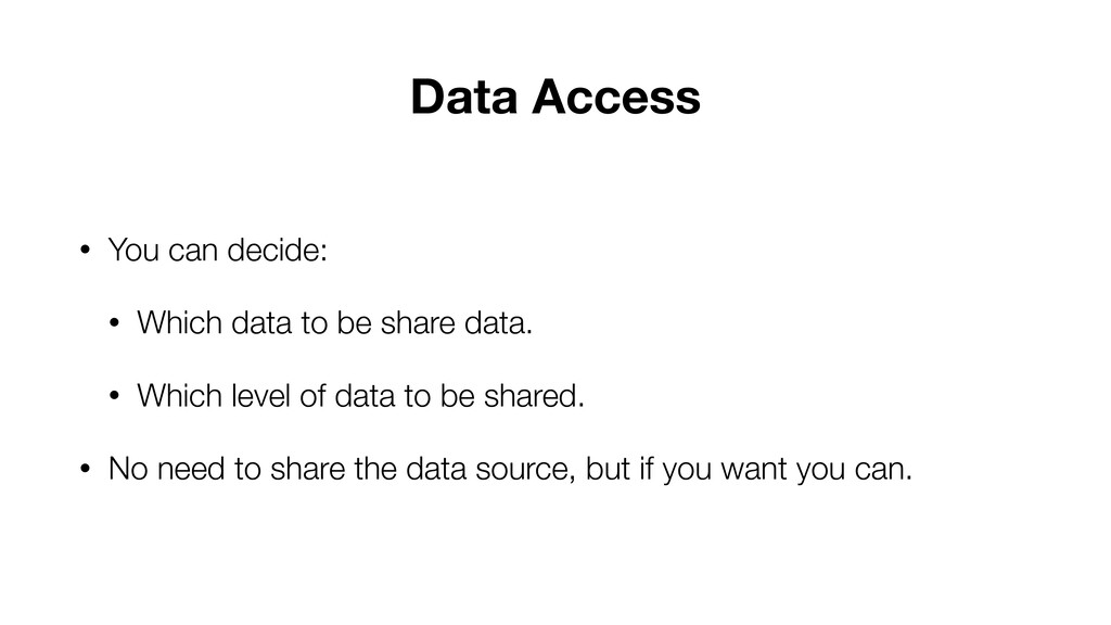 Data Access • You can decide: • Which data to b...