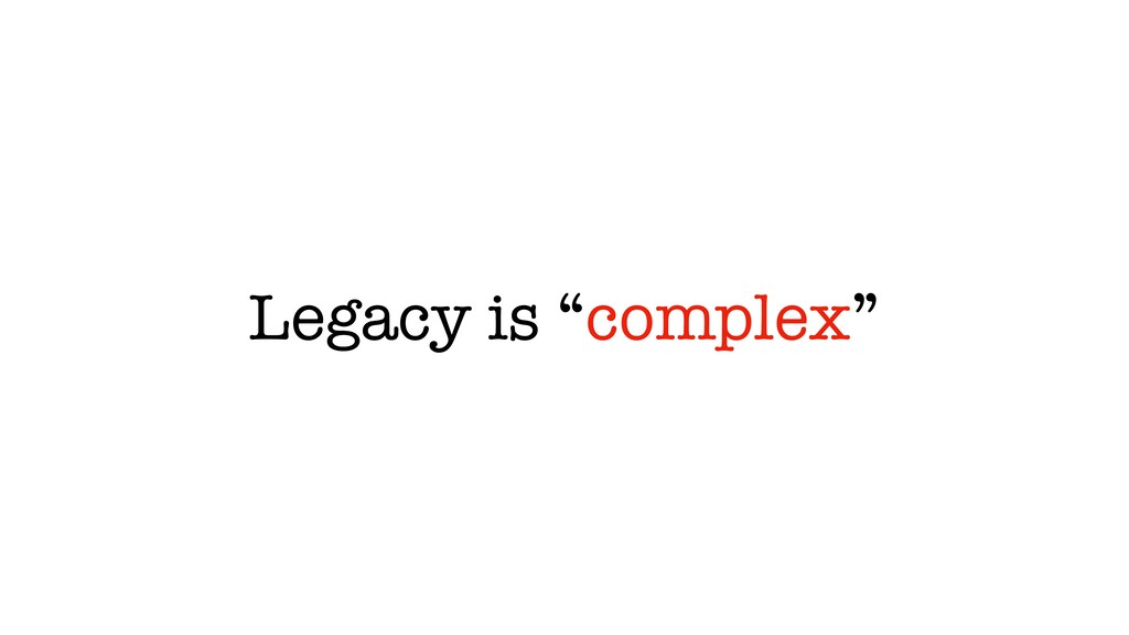 """Legacy is """"complex"""""""