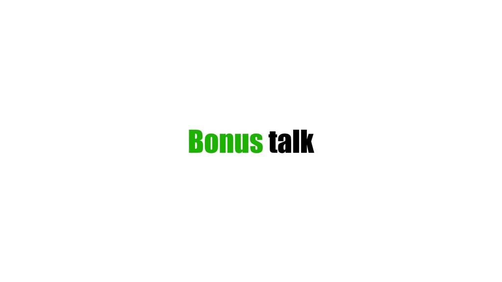 Bonus talk