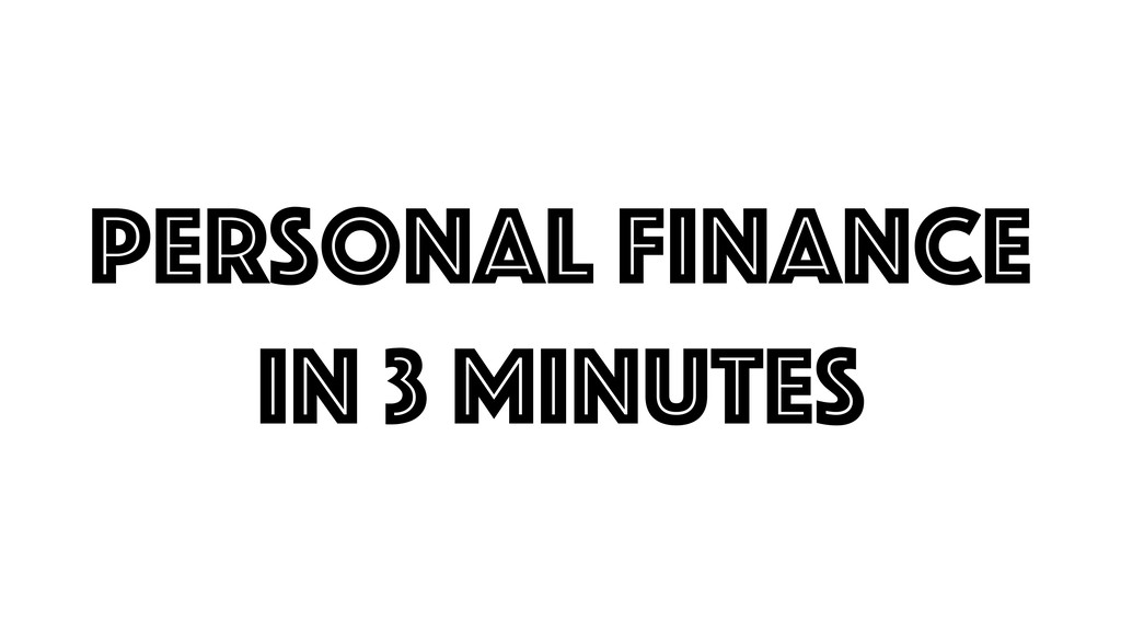 Personal Finance in 3 minutes