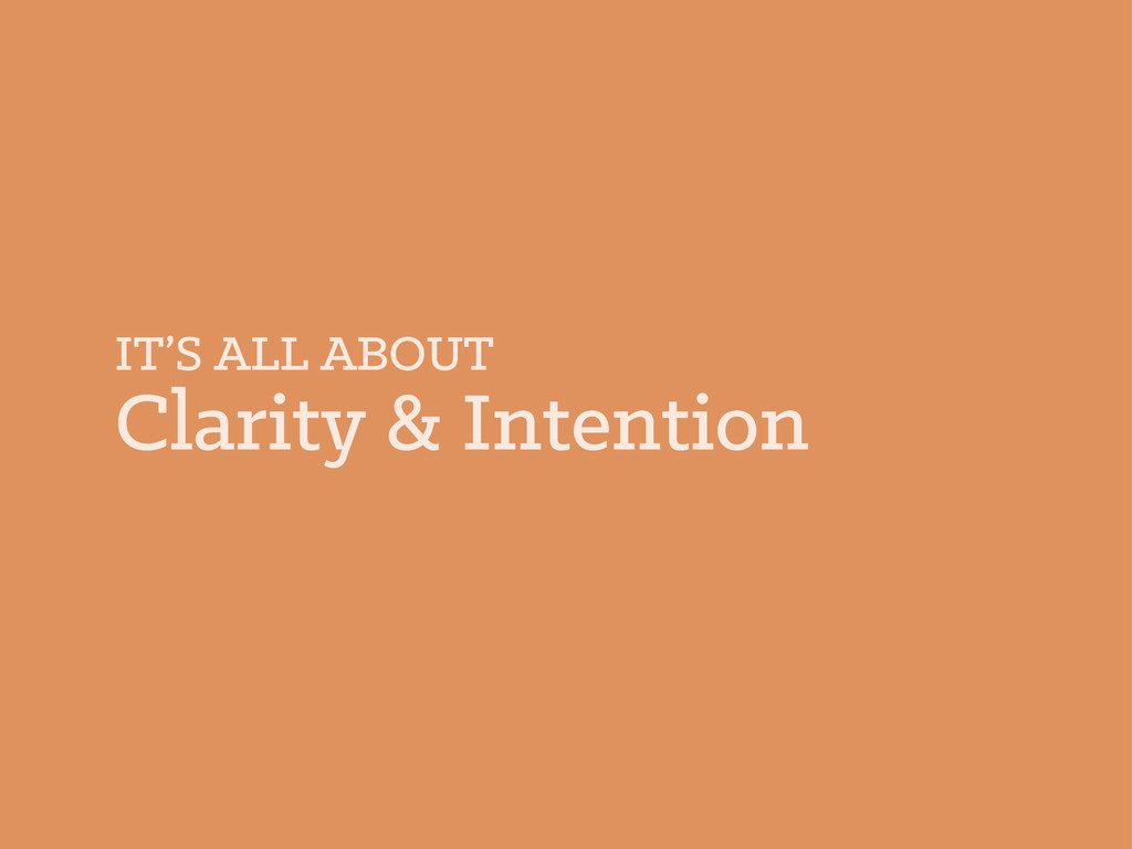 IT'S ALL ABOUT Clarity & Intention