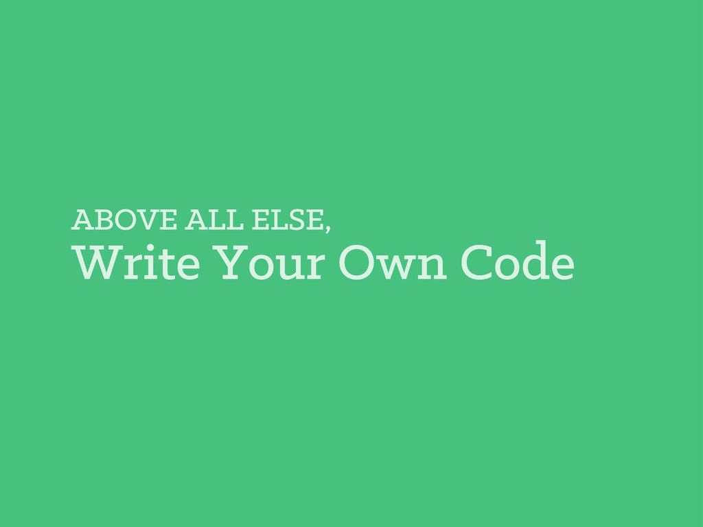 ABOVE ALL ELSE, Write Your Own Code