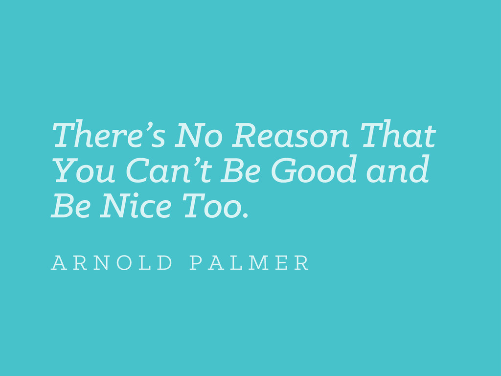 There's No Reason That You Can't Be Good and Be...