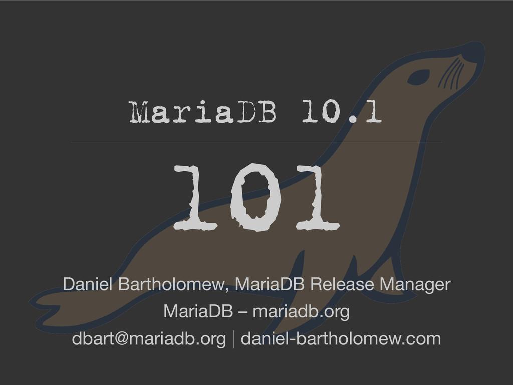 MariaDB 10.1 Daniel Bartholomew, MariaDB Releas...