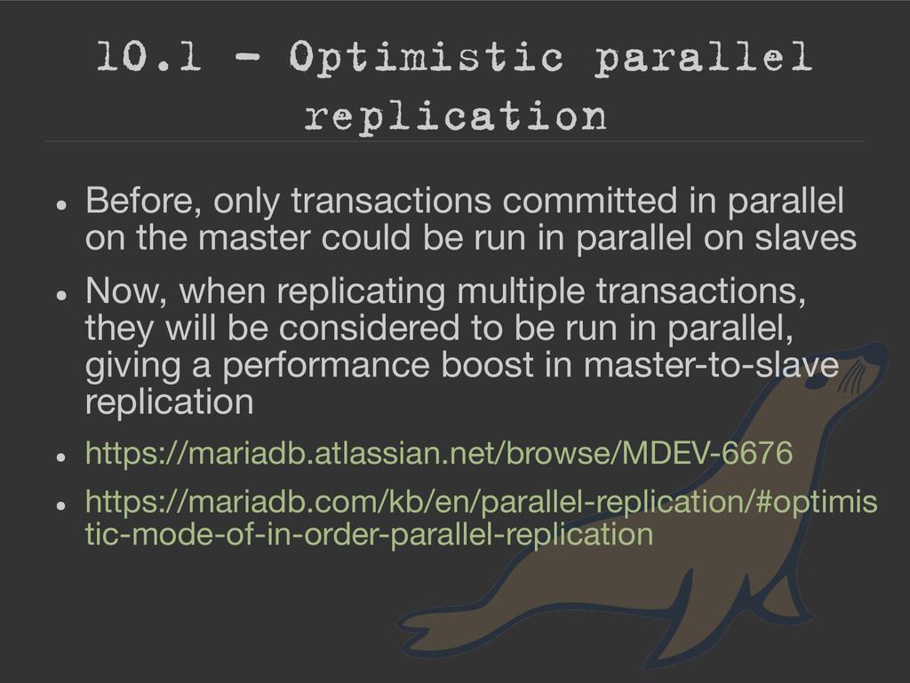 10.1 – Optimistic parallel replication ● Before...