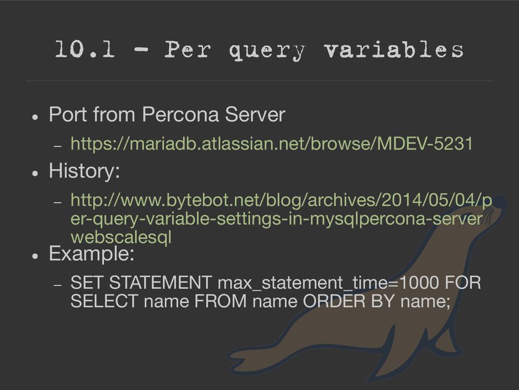 10.1 – Per query variables ● Port from Percona ...