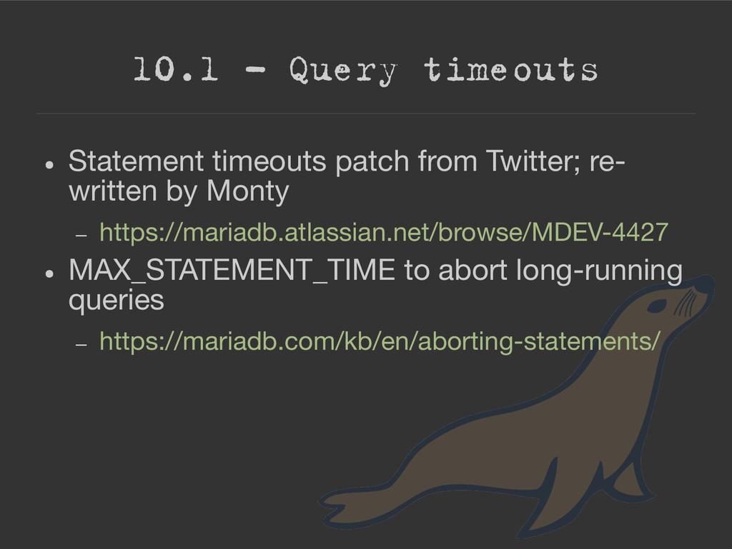 10.1 – Query timeouts ● Statement timeouts patc...