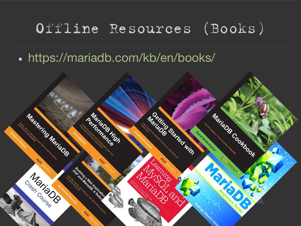 Offline Resources (Books) ● https://mariadb.com...