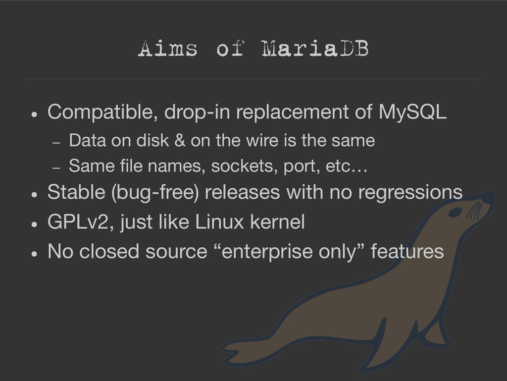 Aims of MariaDB ● Compatible, drop-in replaceme...