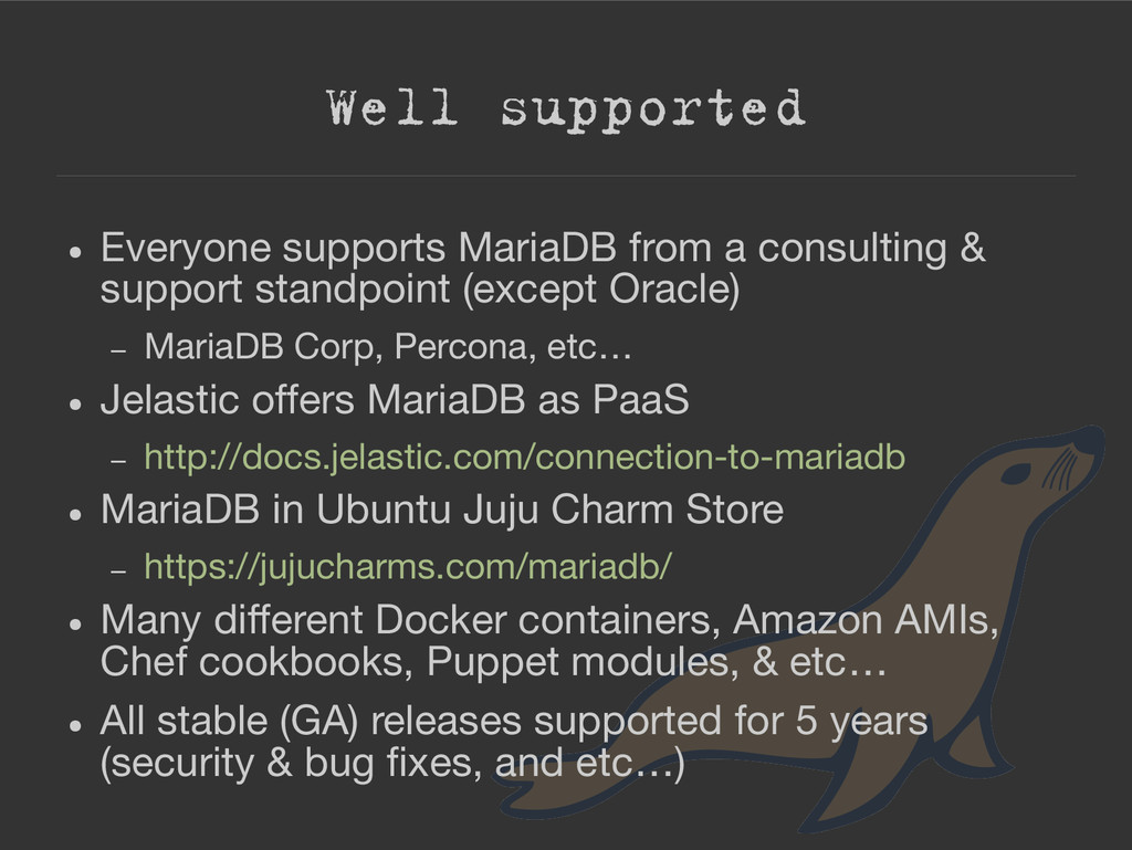Well supported ● Everyone supports MariaDB from...