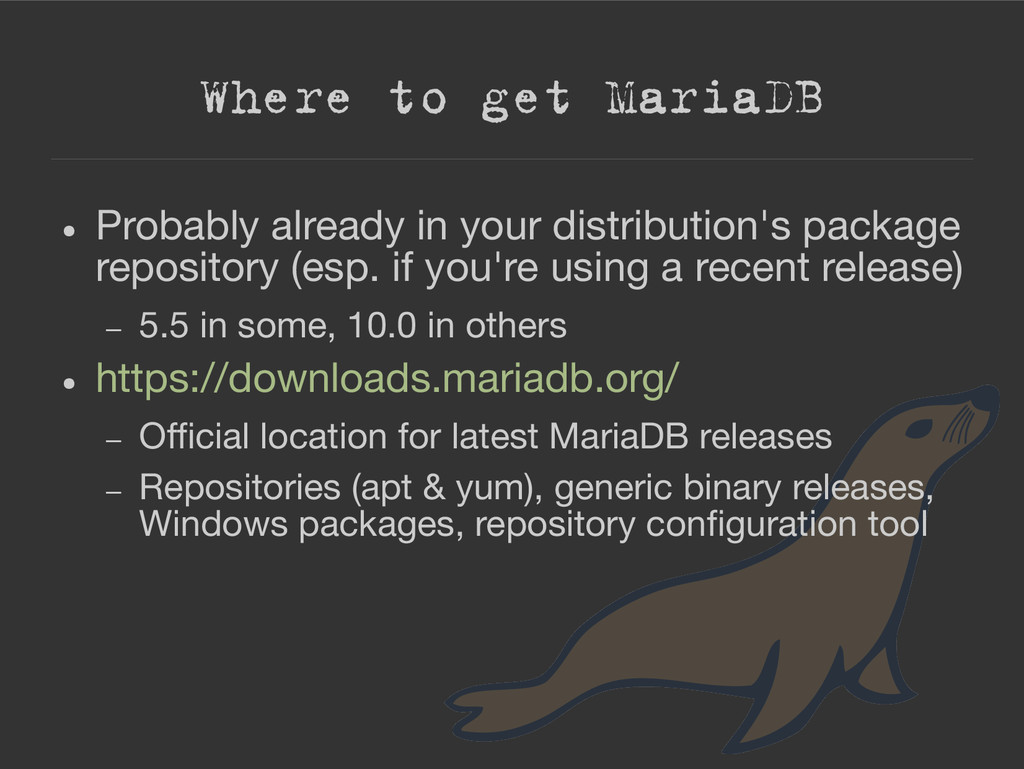 Where to get MariaDB ● Probably already in your...