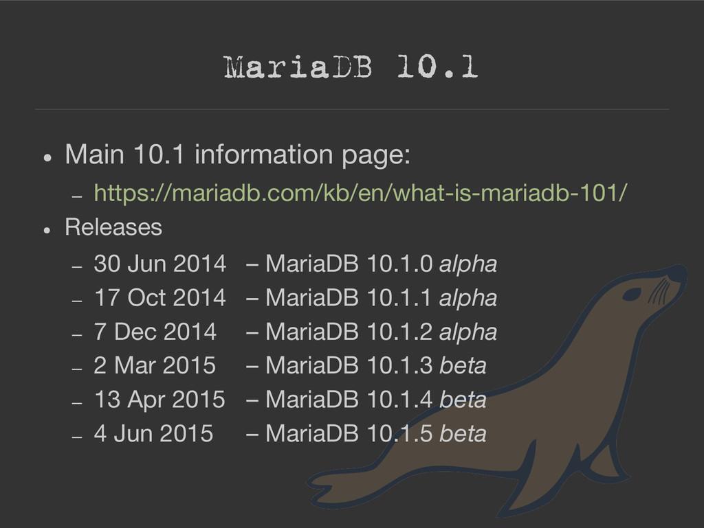 MariaDB 10.1 ● Main 10.1 information page: – ht...