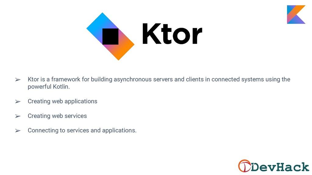 ➢ Ktor is a framework for building asynchronous...