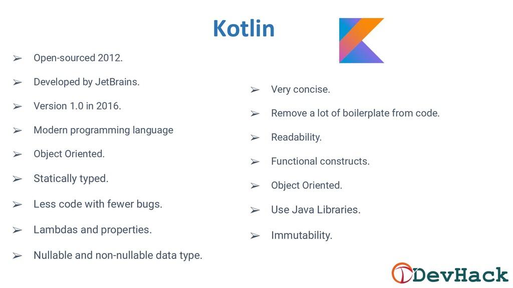 Kotlin ➢ Open-sourced 2012. ➢ Developed by JetB...