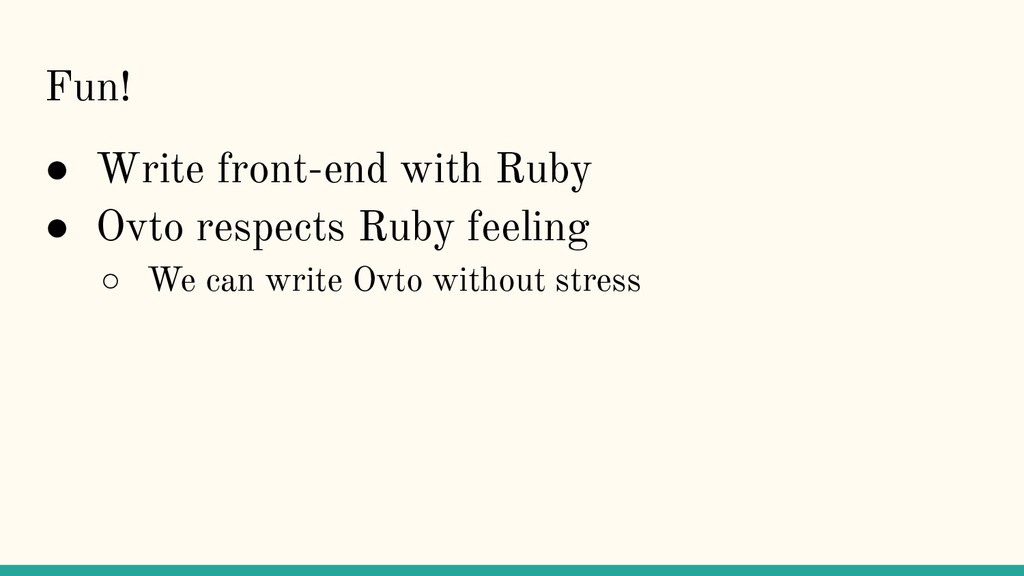 Fun! ● Write front-end with Ruby ● Ovto respect...