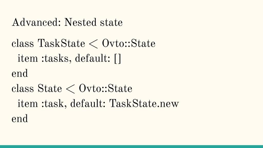 Advanced: Nested state class TaskState < Ovto::...