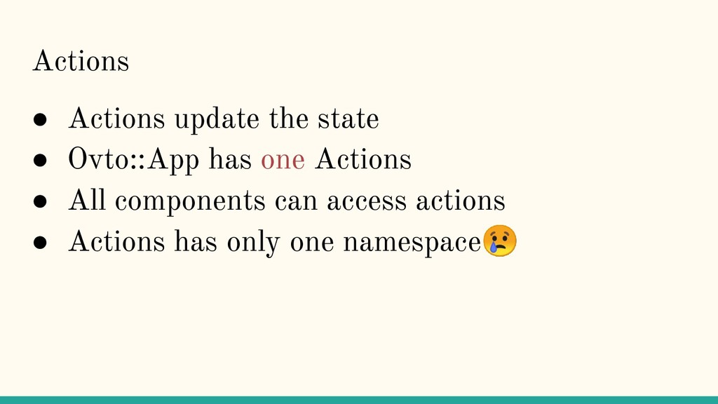 Actions ● Actions update the state ● Ovto::App ...