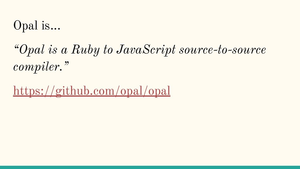 """Opal is... """"Opal is a Ruby to JavaScript source..."""