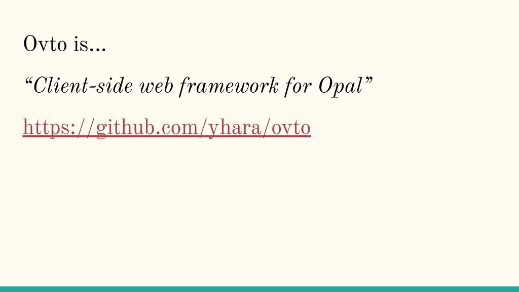"Ovto is... ""Client-side web framework for Opal""..."