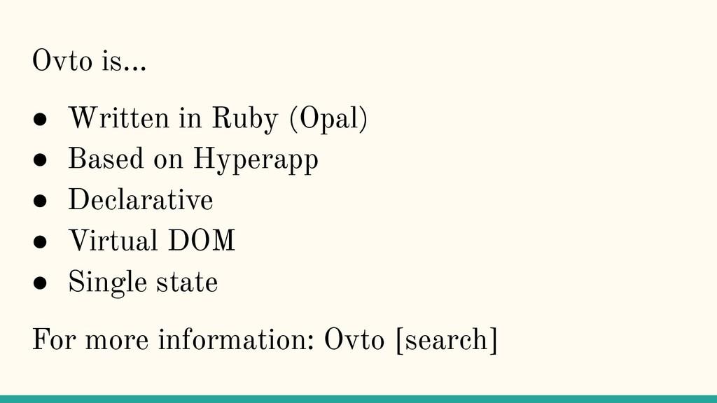 Ovto is... ● Written in Ruby (Opal) ● Based on ...