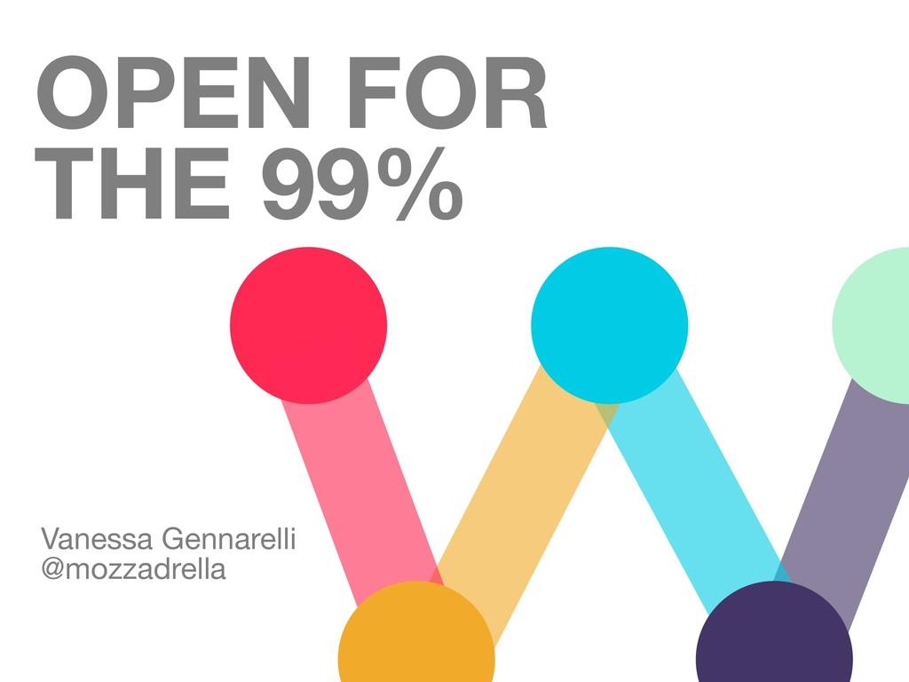 OPEN FOR THE 99% Vanessa Gennarelli  @mozzadrel...