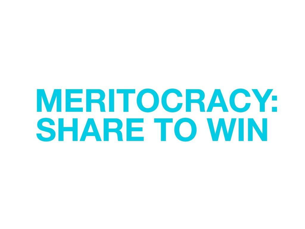 MERITOCRACY: SHARE TO WIN