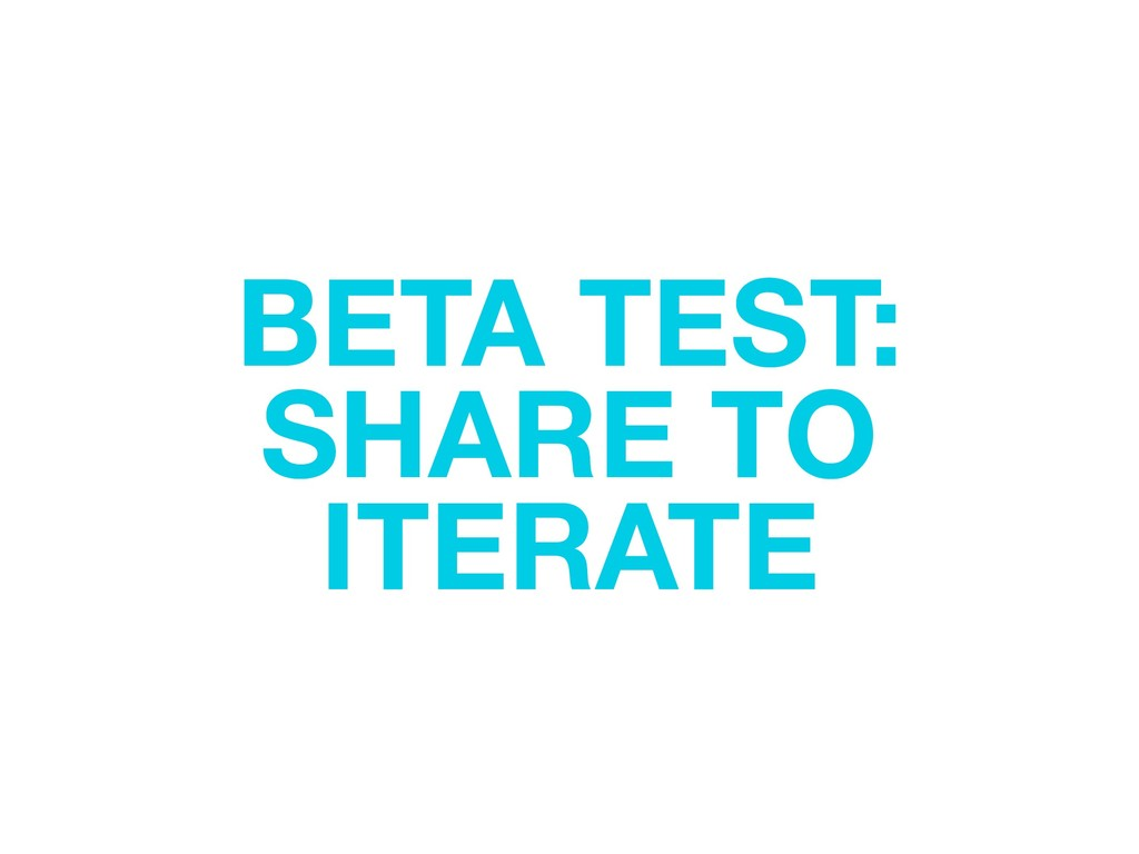 BETA TEST: SHARE TO ITERATE