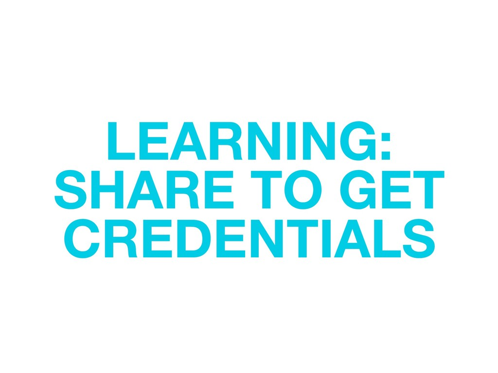 LEARNING: SHARE TO GET CREDENTIALS