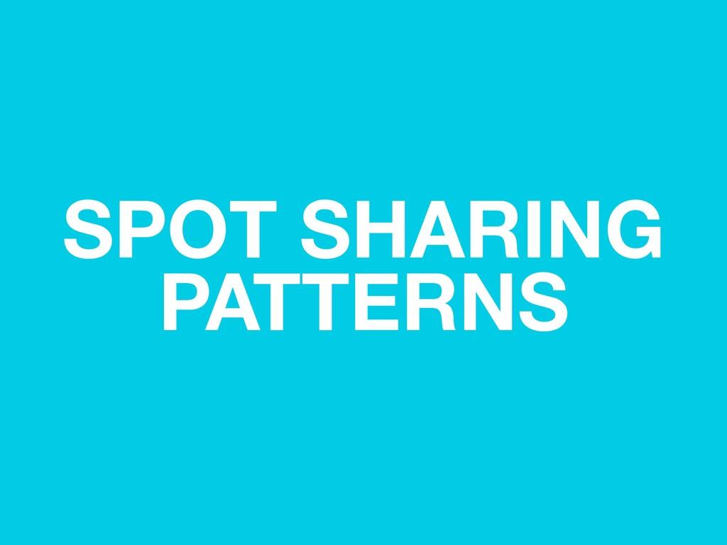 SPOT SHARING PATTERNS