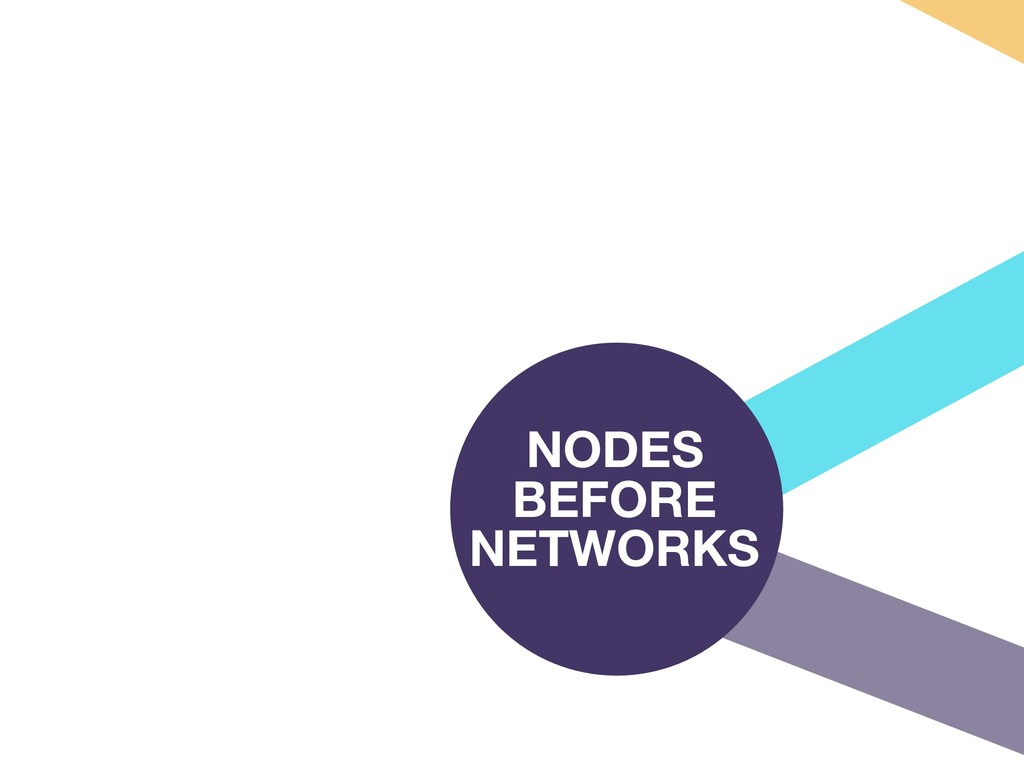 NODES BEFORE NETWORKS