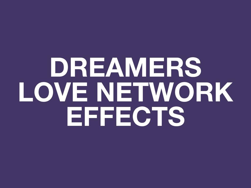 DREAMERS LOVE NETWORK EFFECTS