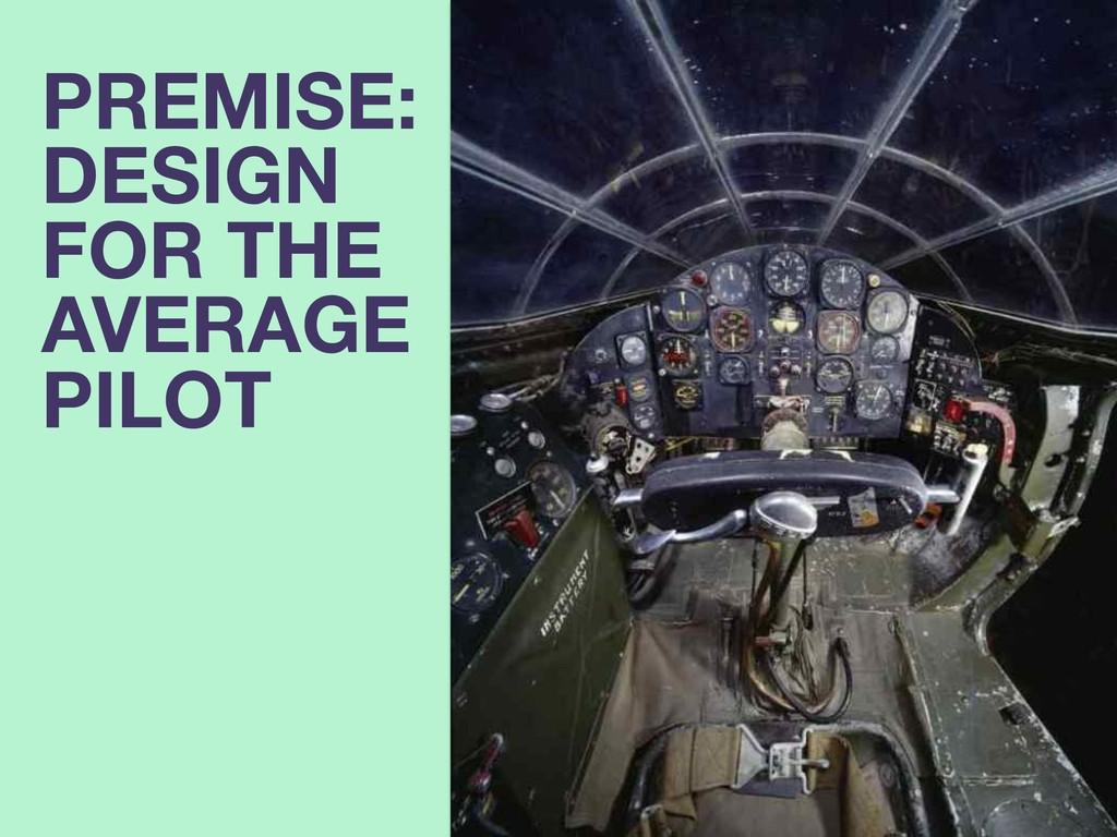 PREMISE: DESIGN FOR THE AVERAGE PILOT