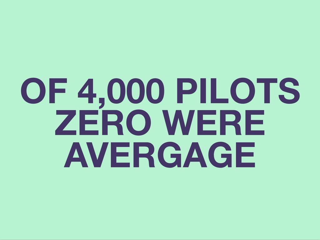 OF 4,000 PILOTS ZERO WERE AVERGAGE