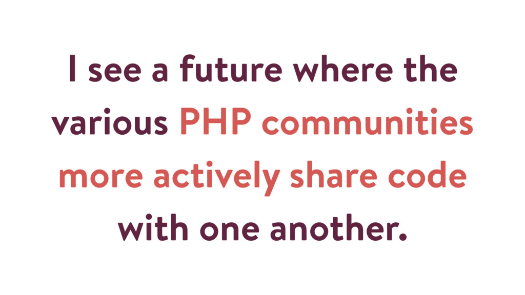 I see a future where the various PHP communitie...