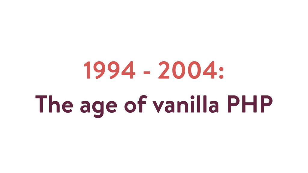 1994 - 2004: The age of vanilla PHP