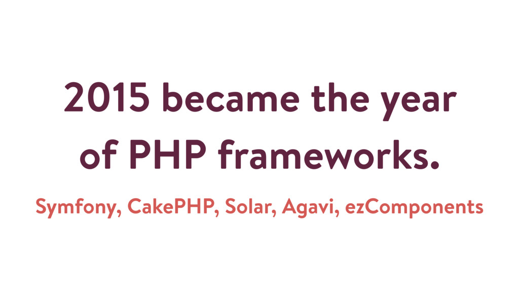 2015 became the year of PHP frameworks. Symfony...