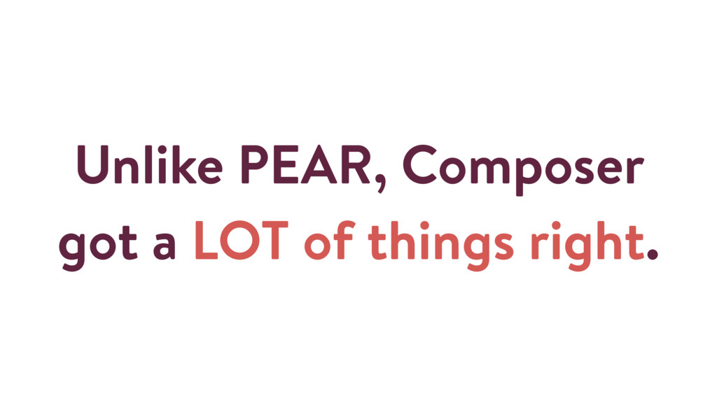 Unlike PEAR, Composer got a LOT of things right.