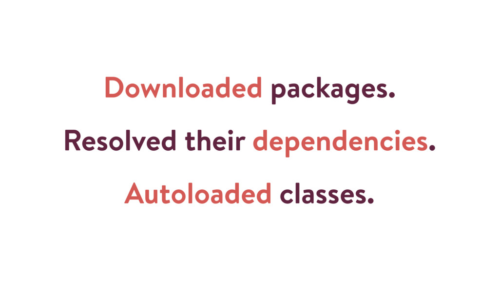 Downloaded packages. Resolved their dependencie...