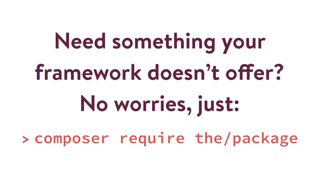 Need something your framework doesn't offer? No...