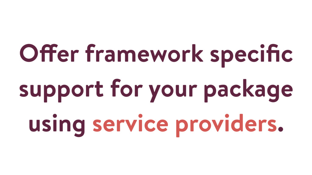 Offer framework specific support for your packag...