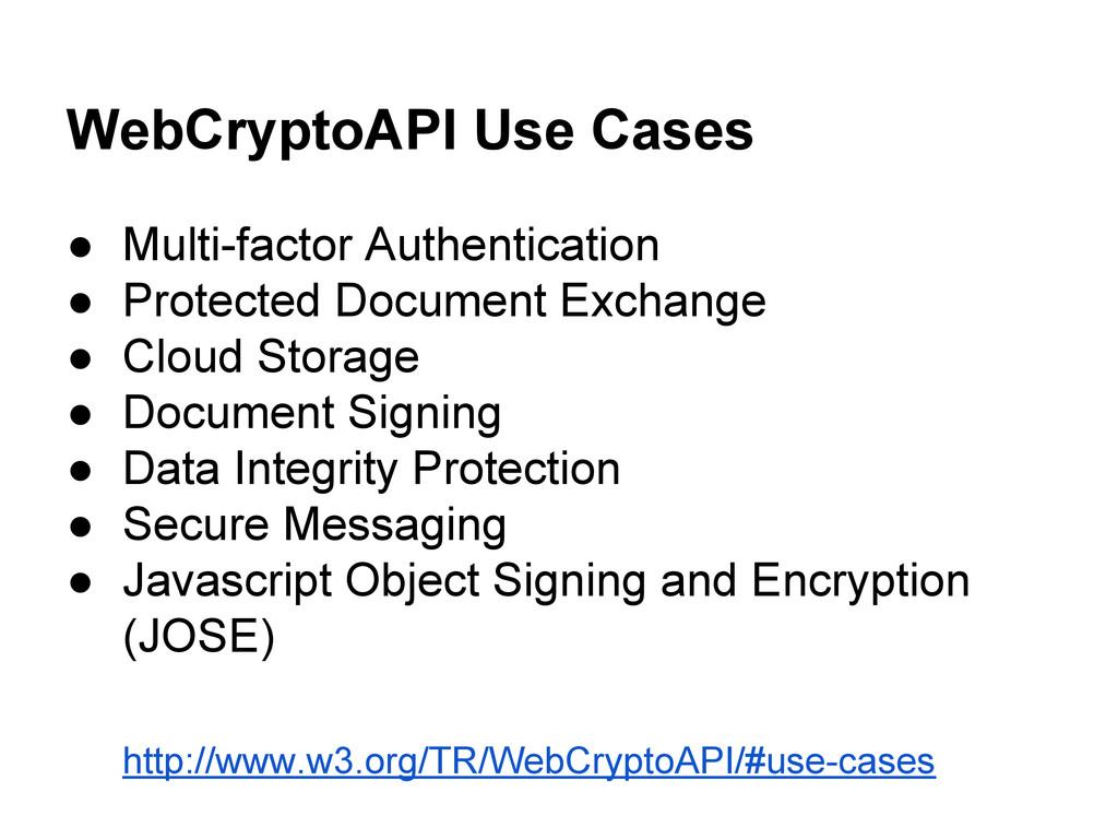 WebCryptoAPI Use Cases ● Multi-factor Authentic...