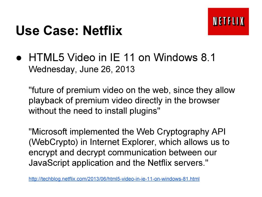 Use Case: Netflix ● HTML5 Video in IE 11 on Win...