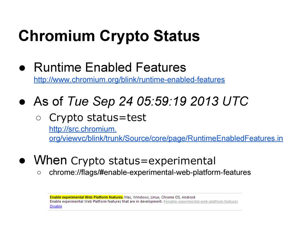 Chromium Crypto Status ● Runtime Enabled Featur...