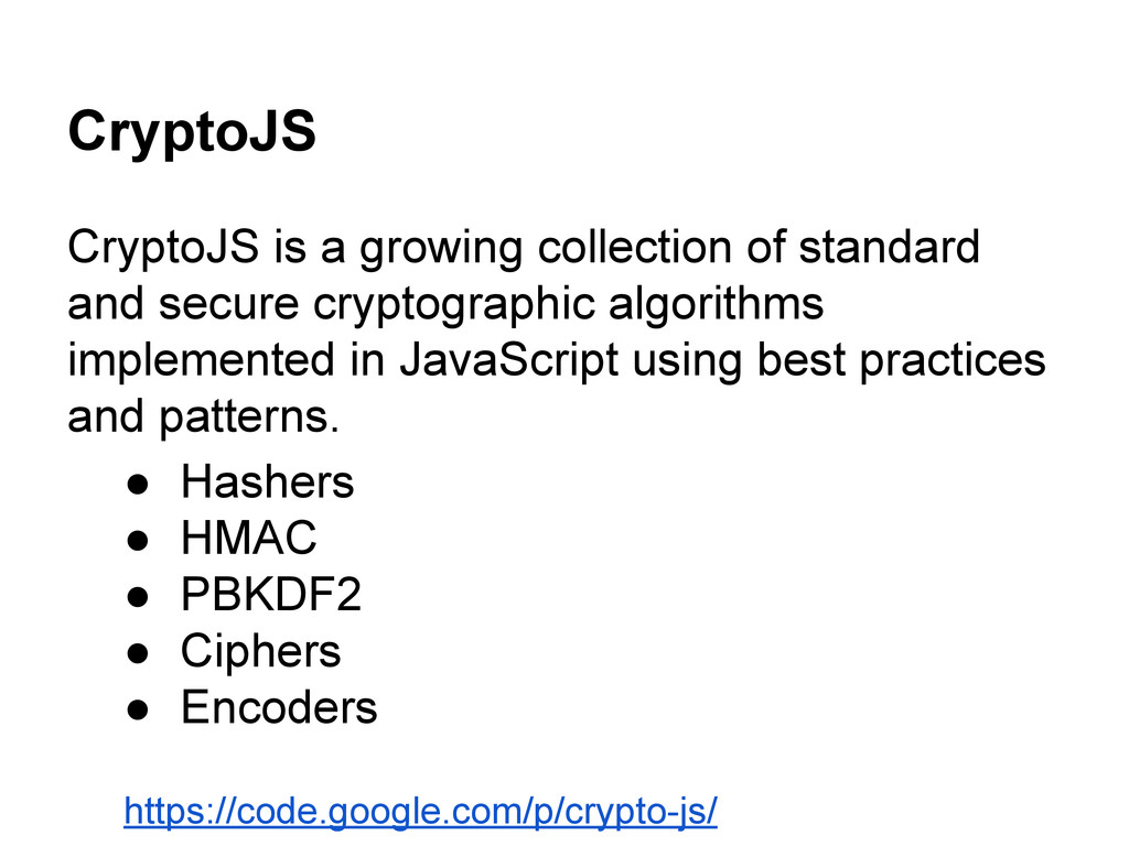 CryptoJS CryptoJS is a growing collection of st...