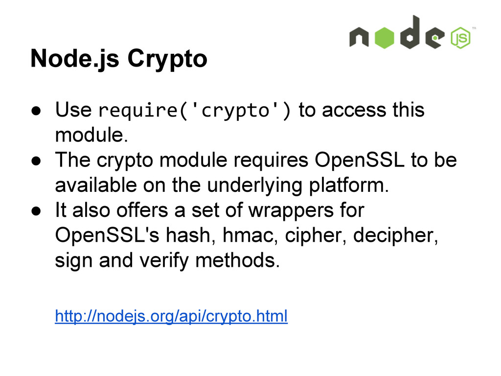 Node.js Crypto ● Use require('crypto') to acces...