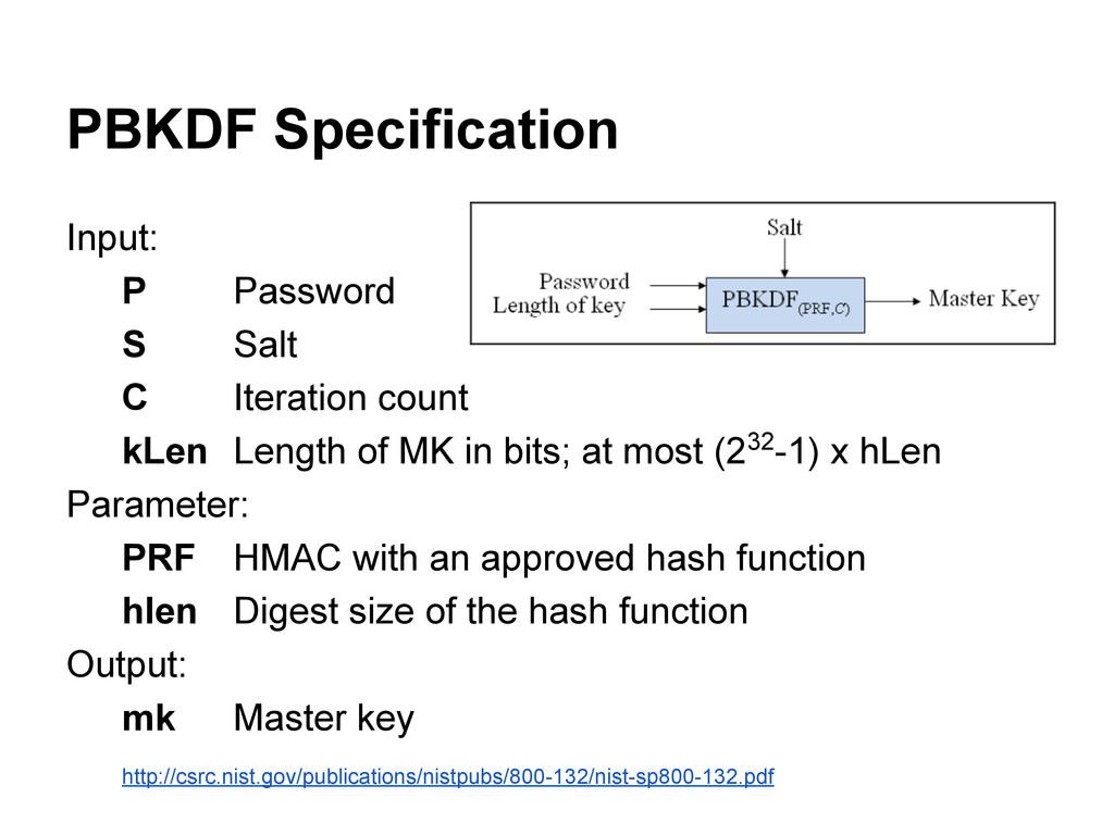 PBKDF Specification Input: P Password S Salt C ...