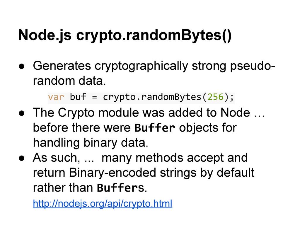 Node.js crypto.randomBytes() ● Generates crypto...