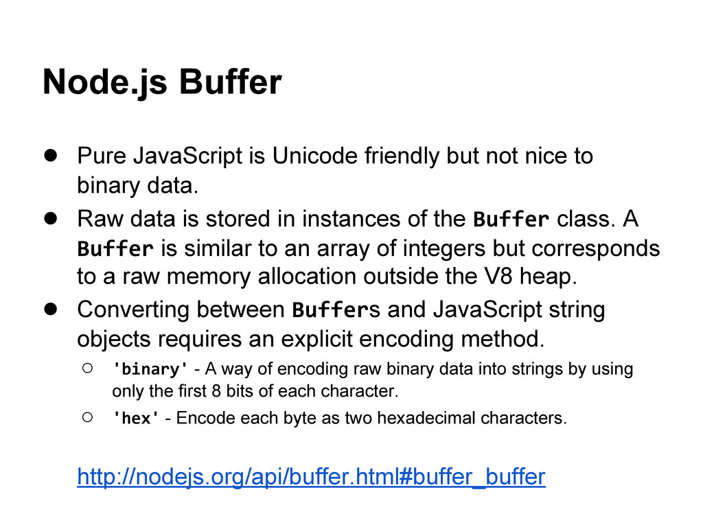 Node.js Buffer ● Pure JavaScript is Unicode fri...